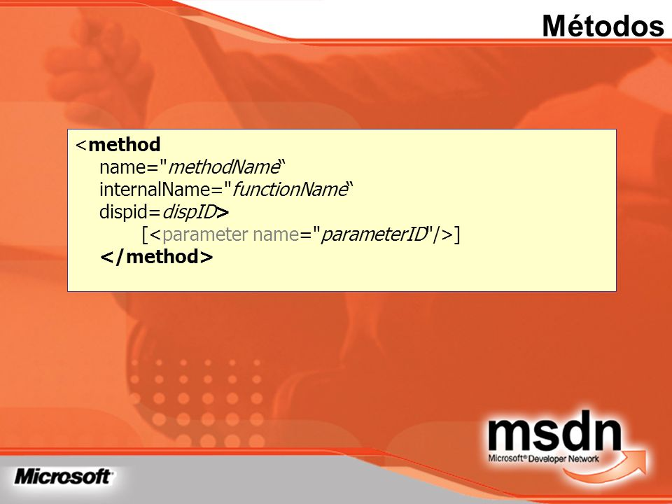 Métodos<method name= methodName internalName= functionName dispid=dispID> [<parameter name= parameterID />] </method>